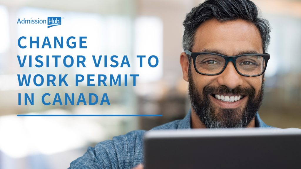 how to change visitor visa to work permit in canada admission hub